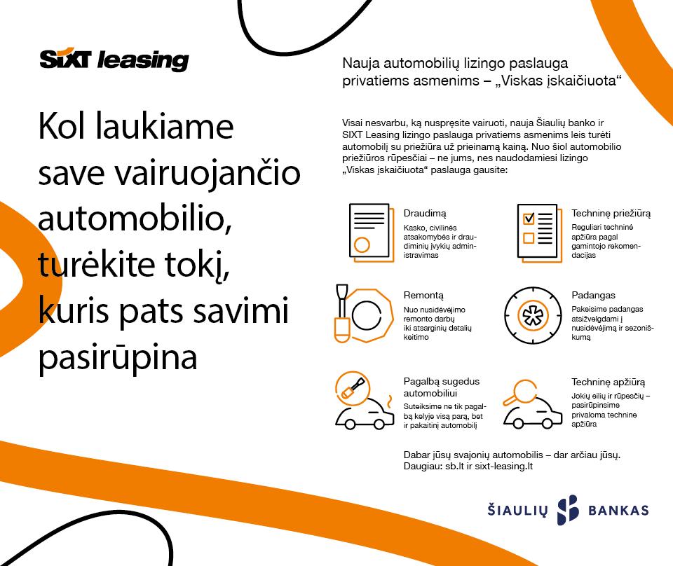 Autolizingas privatiems klientams   SIXT Leasing ir Šiaulių banko bendradarbiavimas leidžia pasiūlyti automobilių lizingą už prieinamą kainą su  priežiūra ir paslaugomis (draudimai, techniniai aptarnavimai, padangos, techninė pagalba ir t.t.) – tai tik keli privalumai, kuriais gali džiaugtis automobilių lizingo klientai.
